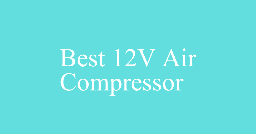 the Best 12v Air Compressor